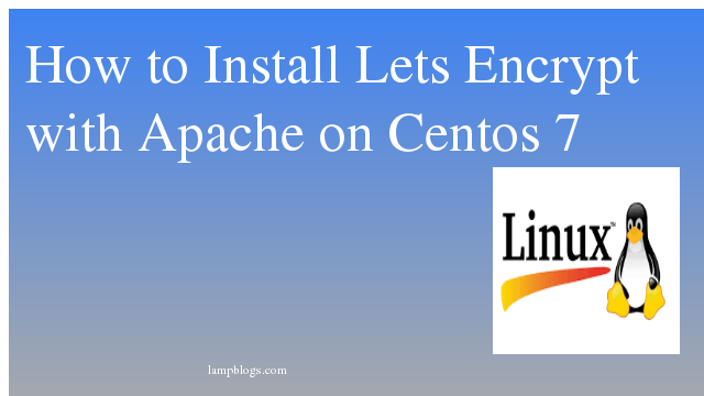 How to Install Lets Encrypt with Apache on Centos 7