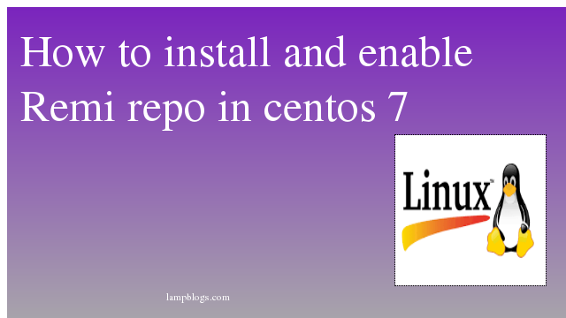 How to install and enable Remi repo in centos 7