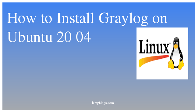How to Install Graylog on Ubuntu 20 04