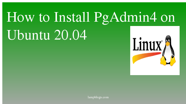 How to Install PgAdmin4 on Ubuntu 20 04