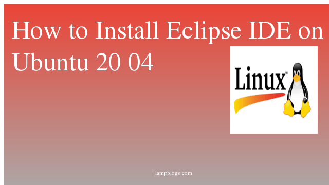 How to Install Eclipse IDE on Ubuntu 20 04