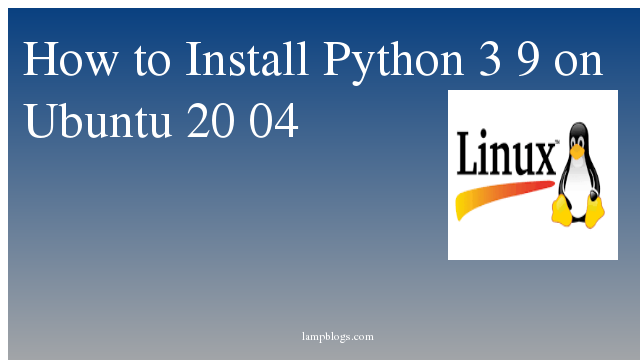 How to Install Python 3 9 on Ubuntu 20 04