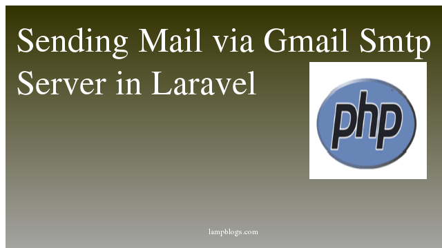 Sending Mail via Gmail Smtp Server in Laravel