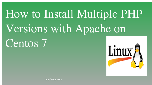 How to Install Multiple PHP  Versions with Apache on Centos 7