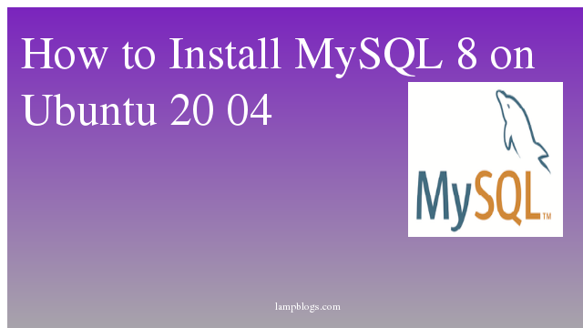 How to Install MySQL 8 on Ubuntu 20 04