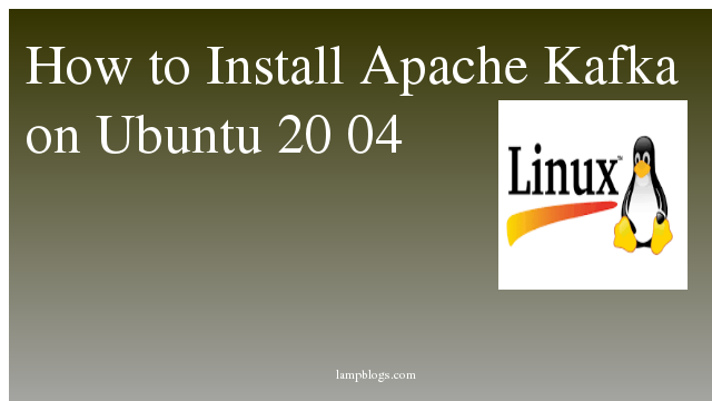 How to Install Apache Kafka  on Ubuntu 20 04