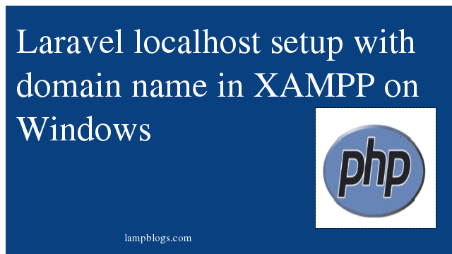 Laravel localhost setup with domain name in XAMPP on Windows