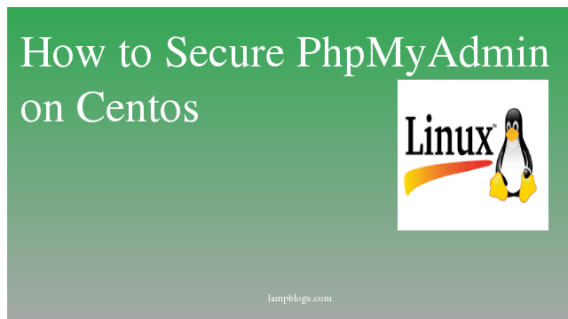 How to Secure PhpMyAdmin on Centos