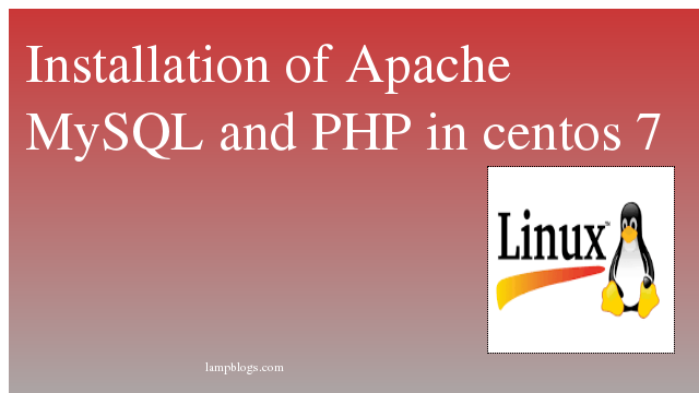 Installation of Apache MySQL and PHP in centos 7