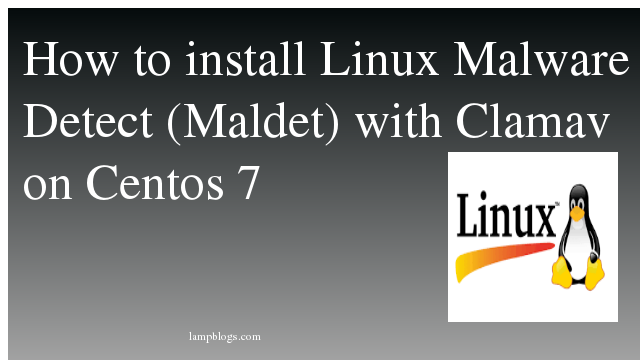 How to install Linux Malware Detect (Maldet) with Clamav on Centos 7