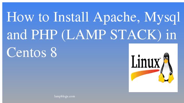 How to Install Apache, Mysql and PHP  (LAMP Stack)  in Centos 8