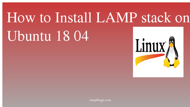 How to Install LAMP stack on Ubuntu 18 04