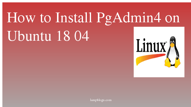 How to Install PgAdmin4 on Ubuntu 18 04