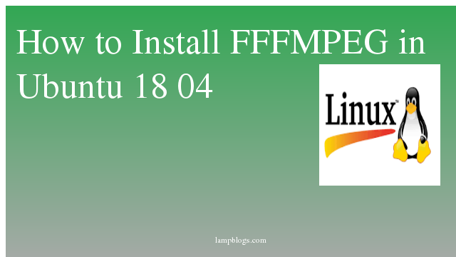 How to Install FFMPEG in Ubuntu 18 04